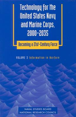 Technology for the United States Navy and Marine Corps, 2000-2035 Becoming a 21st-Century Force: Volume 3: Information in Warfare (Paperback)