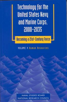 Technology for the United States Navy and Marine Corps, 2000-2035 Becoming a 21st-Century Force: Volume 4: Human Resources (Paperback)