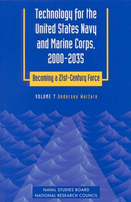 Technology for the United States Navy and Marine Corps, 2000-2035 Becoming a 21st-Century Force: Volume 7: Undersea Warfare (Paperback)
