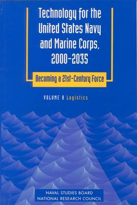 Technology for the United States Navy and Marine Corps, 2000-2035 Becoming a 21st-Century Force: Volume 8: Logistics (Paperback)