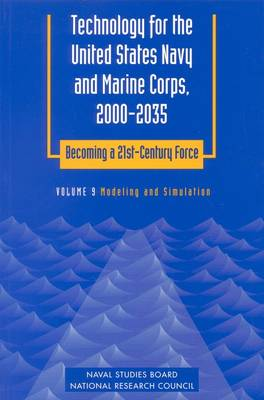 Technology for the United States Navy and Marine Corps, 2000-2035 Becoming a 21st-Century Force: Volume 9: Modeling and Simulation (Paperback)