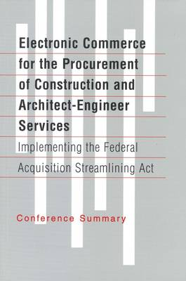 Electronic Commerce for the Procurement of Construction and Architect-Engineer Services: Implementing the Federal Acquisition Streamlining Act (Paperback)