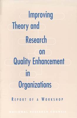 Improving Theory and Research on Quality Enhancement in Organizations: Report of a Workshop (Paperback)
