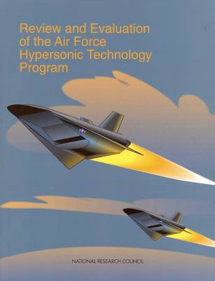 Review and Evaluation of the Air Force Hypersonic Technology Program (Paperback)