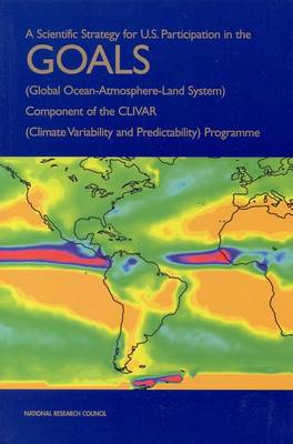 A Scientific Strategy for U.S. Participation in the GOALS (Global Ocean-Atmosphere-Land System) Component of the CLIVAR (Climate Variability and Predictability) Programme (Paperback)