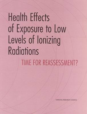 Health Effects of Exposure to Low Levels of Ionizing Radiations: Time for Reassessment? (Paperback)