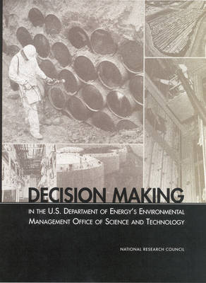 Decision Making in the U.S. Department of Energy's Environmental Management Office of Science and Technology (Paperback)
