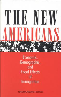 The New Americans: Economic, Demographic, and Fiscal Effects of Immigration (Hardback)