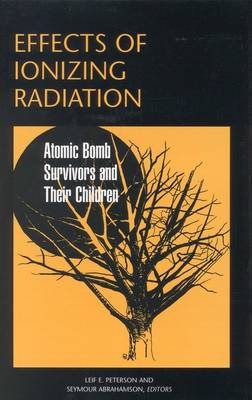 Effects of Ionizing Radiation: Atomic Bomb Survivors and Their Children (1945-1995) (Hardback)