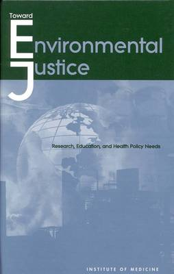 Toward Environmental Justice: Research, Education, and Health Policy Needs (Hardback)