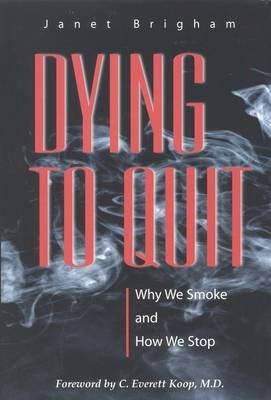 Dying to Quit: Why We Smoke and How We Stop (Hardback)