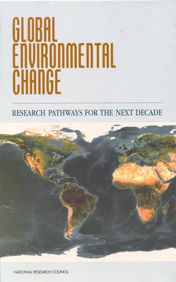 Global Environmental Change: Research Pathways for the Next Decade (Hardback)