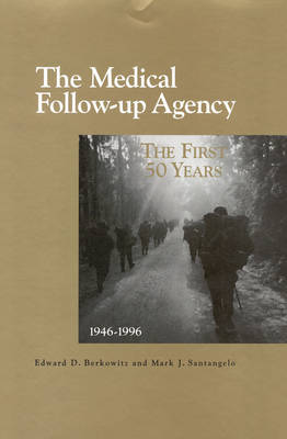 The Medical Follow-up Agency: The First Fifty Years, 1946-1996 (Hardback)