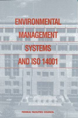 Environmental Management Systems and ISO 14001: Federal Facilities Council Report No. 138 (Paperback)