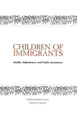 Children of Immigrants: Health, Adjustment, and Public Assistance (Paperback)