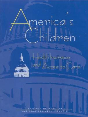 America's Children: Health Insurance and Access to Care (Paperback)