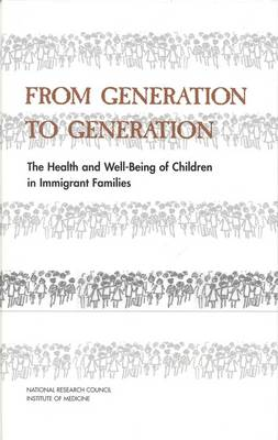 From Generation to Generation: The Health and Well-Being of Children in Immigrant Families (Hardback)