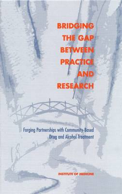 Bridging the Gap Between Practice and Research: Forging Partnerships with Community-Based Drug and Alcohol Treatment (Hardback)