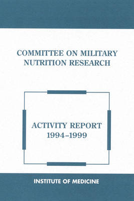 Committee on Military Nutrition Research: Activity Report 1994-1999 (Paperback)