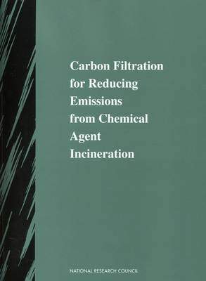 Carbon Filtration for Reducing Emissions from Chemical Agent Incineration (Paperback)