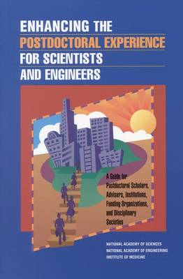 Enhancing the Postdoctoral Experience for Scientists and Engineers: A Guide for Postdoctoral Scholars, Advisers, Institutions, Funding Organizations, and Disciplinary Societies (Paperback)