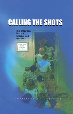 Calling the Shots: Immunization Finance Policies and Practices (Hardback)