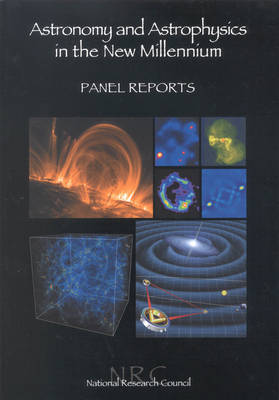 Astronomy and Astrophysics in the New Millennium: Panel Reports (Paperback)