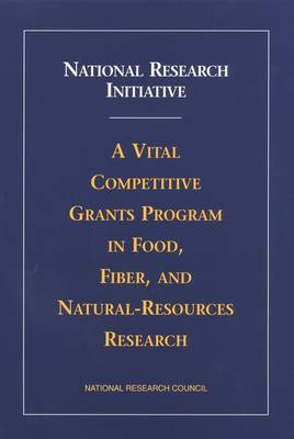 National Research Initiative: A Vital Competitive Grants Program in Food, Fiber, and Natural-Resources Research (Paperback)