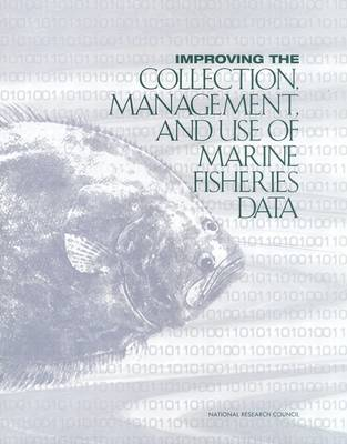 Improving the Collection, Management, and Use of Marine Fisheries Data (Paperback)