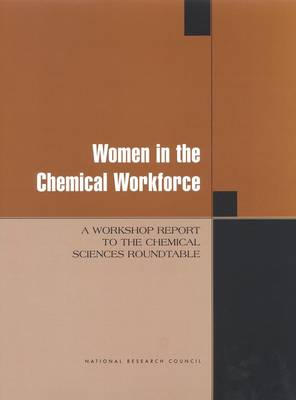 Women in the Chemical Workforce: A Workshop Report to the Chemical Sciences Roundtable (Paperback)