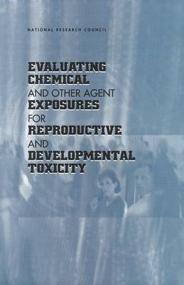 Evaluating Chemical and Other Agent Exposures for Reproductive and Developmental Toxicity (Paperback)