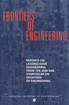 Frontiers of Engineering: Reports on Leading-Edge Engineering from the 2000 NAE Symposium on Frontiers in Engineering (Paperback)