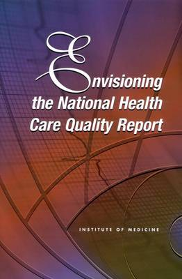 Envisioning the National Health Care Quality Report (Paperback)