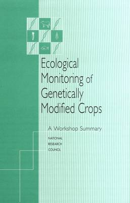 Ecological Monitoring of Genetically Modified Crops: A Workshop Summary (Paperback)