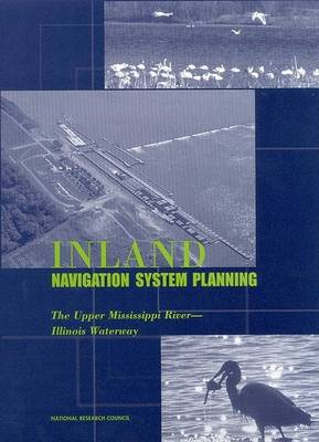 Inland Navigation System Planning: The Upper Mississippi River-Illinois Waterway (Paperback)