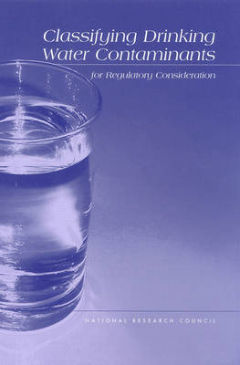 Classifying Drinking Water Contaminants for Regulatory Consideration (Paperback)