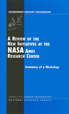A Review of the New Initiatives at the NASA Ames Research Center: Summary of a Workshop (Paperback)