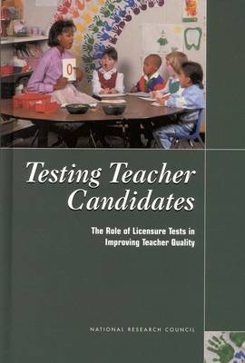 Testing Teacher Candidates: The Role of Licensure Tests in Improving Teacher Quality (Hardback)