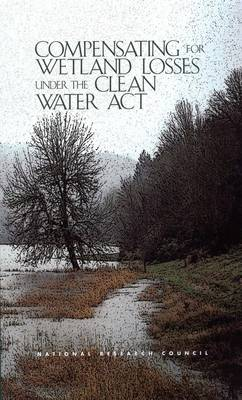 Compensating for Wetland Losses Under the Clean Water Act (Hardback)