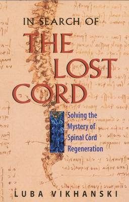 In Search of the Lost Cord: Solving the Mystery of Spinal Cord Regeneration (Hardback)