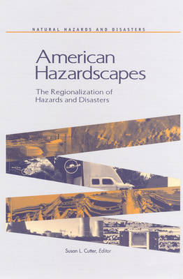 American Hazardscapes: The Regionalization of Hazards and Disasters (Hardback)