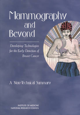 Mammography and Beyond: Developing Technologies for the Early Detection of Breast Cancer: A Non-Technical Summary (Paperback)