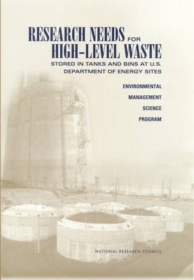 Research Needs for High-Level Waste Stored in Tanks and Bins at U.S. Department of Energy Sites: Environmental Management Science Program (Paperback)