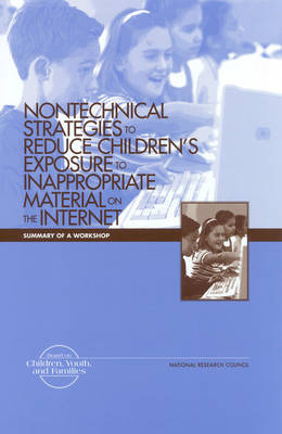 Nontechnical Strategies to Reduce Children's Exposure to Inappropriate Material on the Internet: Summary of a Workshop (Paperback)