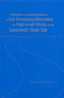 Research and Development on a Salt Processing Alternative for High-Level Waste at the Savannah River Site (Paperback)