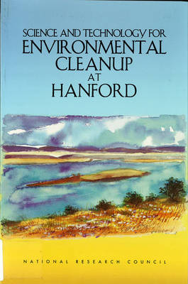 Science and Technology for Environmental Cleanup at Hanford (Paperback)