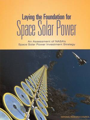 Laying the Foundation for Space Solar Power: An Assessment of NASA's Space Solar Power Investment Strategy (Paperback)