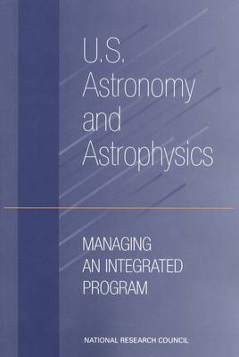 U.S. Astronomy and Astrophysics: Managing an Integrated Program (Paperback)