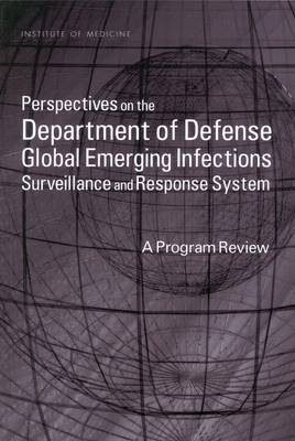 Perspectives on the Department of Defense Global Emerging Infections Surveillance and Response System: A Program Review (Paperback)