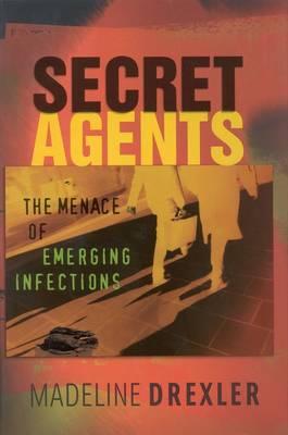 Secret Agents: The Menace of Emerging Infections (Hardback)